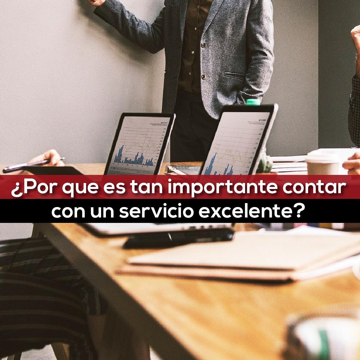 ¿Por Que Es Tan Importante Contar Con Un Servicio Excelente?