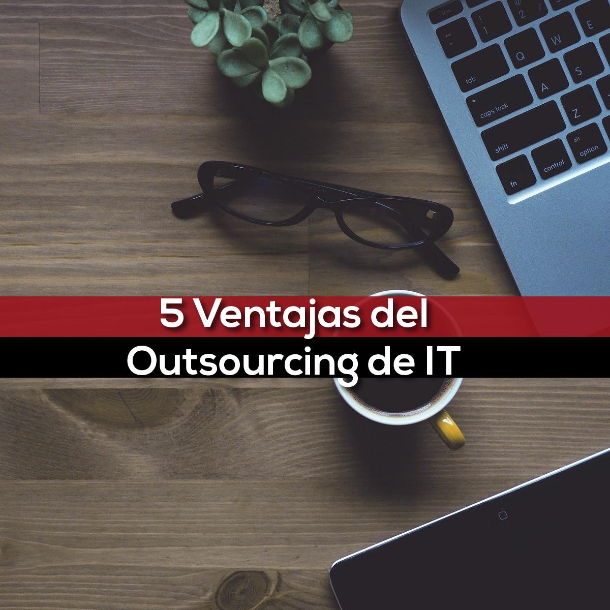 5 Ventajas Del Outsourcing De IT